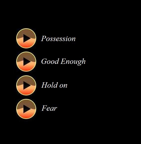 possession, good enough, hold on, fear