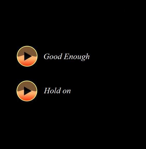 good enough, hold on