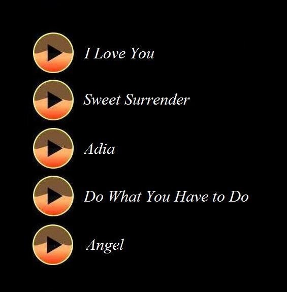 i love you, sweet surrender, adia, do what you have to do, angel