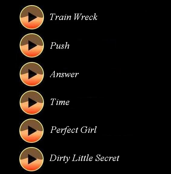 train wreck, push, answer, time, perfect girl, dirty little secret